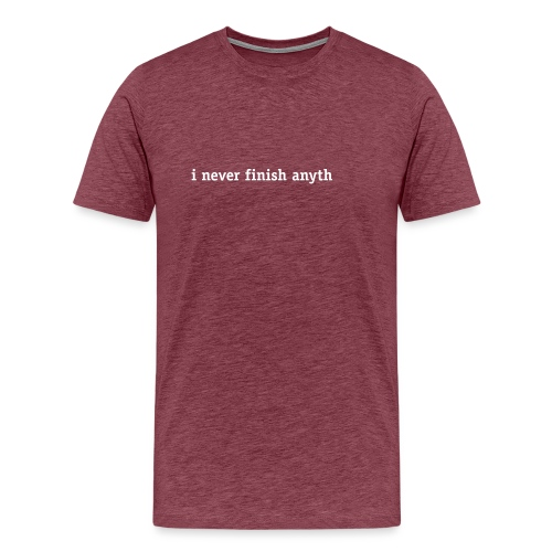 I never finish anyth(ing) - Men's Premium T-Shirt