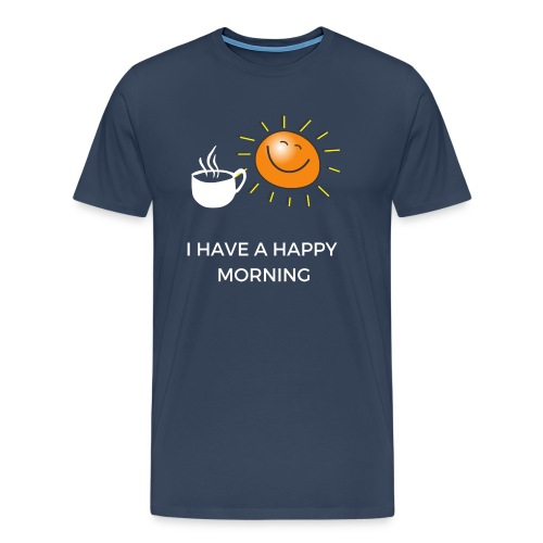 I have a happy morning - Männer Premium T-Shirt