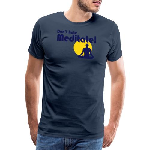 Don't hate, meditate! - Männer Premium T-Shirt