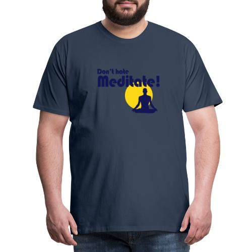 Don't hate, meditate! - Männer Premium T-Shirt