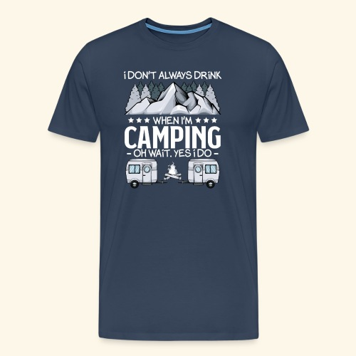 I Don t Always Drink When I m Camping Lover Funny - Männer Premium T-Shirt