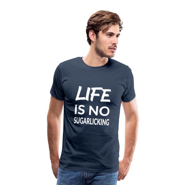 LIFE IS NO SUGARLICKING