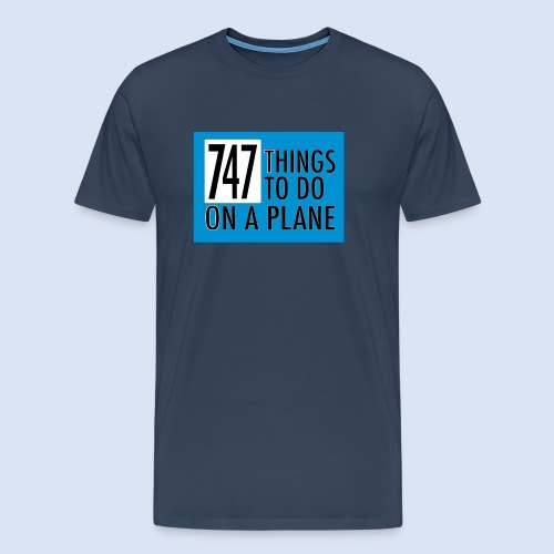 747 THINGS TO DO... - Männer Premium T-Shirt