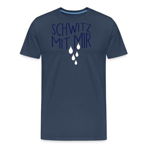 SCHWITZ MIT MIR - Männer Premium T-Shirt