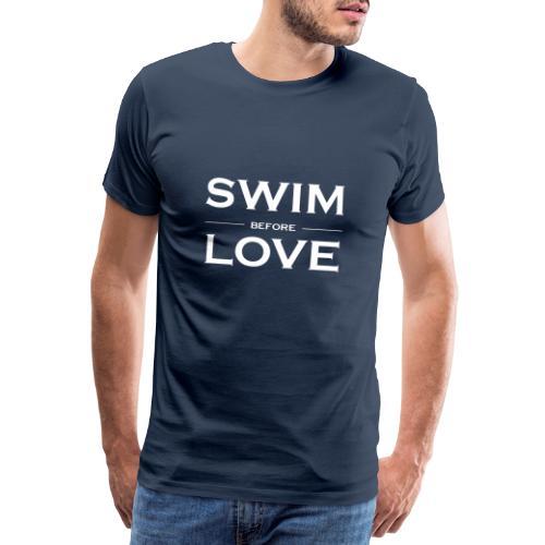 Swim before love - Maglietta Premium da uomo