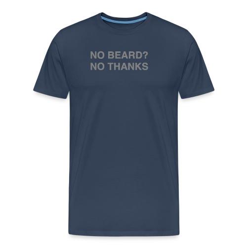 NO BEARD? NO THANKS - Männer Premium T-Shirt