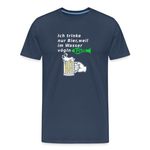 Ich trinke nur Bier, weil im Wasser vögln Fisch - Männer Premium T-Shirt