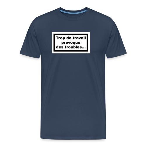 Trop de travail - T-shirt Premium Homme