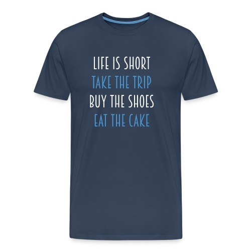 Life is short take the trip buy the shoes eat cake - Männer Premium T-Shirt