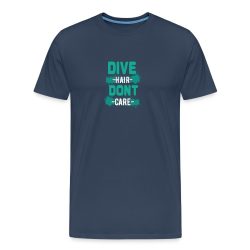 Dive Hair Don't Care Funny Diving Freediver - Männer Premium T-Shirt