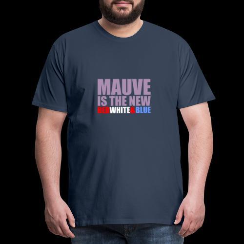 MAUVE IS THE NEW - Men's Premium T-Shirt