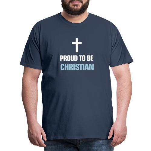 PROUD TO BE CHRISTIAN - Men's Premium T-Shirt