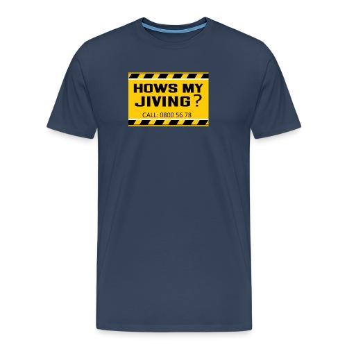 Hows my jiving? - Men's Premium T-Shirt