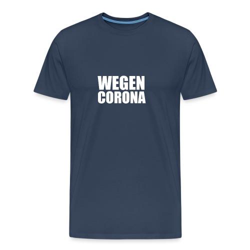 WEGEN CORONA (weiß) - Männer Premium T-Shirt