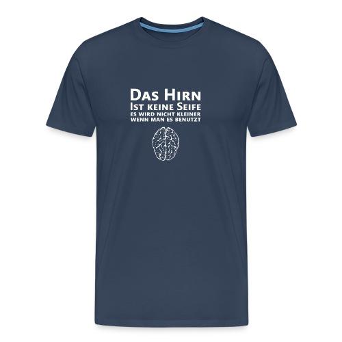 Das Hirn ist keine Seife, es wird nicht kleiner... - Männer Premium T-Shirt