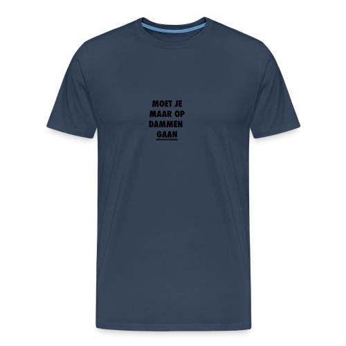 Moet Je Maar Op Dammen Gaan Hoesje - Mannen Premium T-shirt