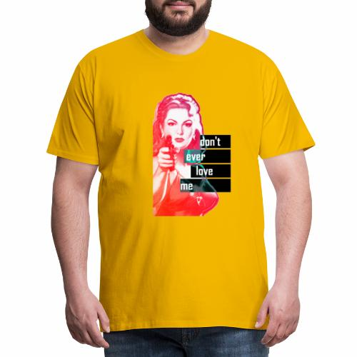 DON'T EVER LOVE ME - T-shirt Premium Homme