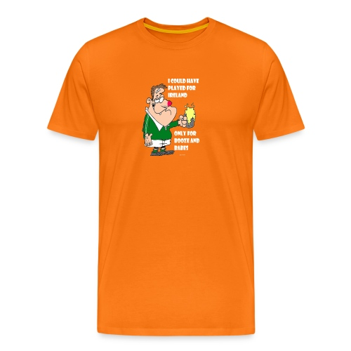 I COULD HAVE PLAYED FOR IRELAND ONLY FOR BOOZE - Men's Premium T-Shirt