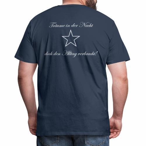 Träume in der Nacht, doch den Alltag verbracht! - Männer Premium T-Shirt