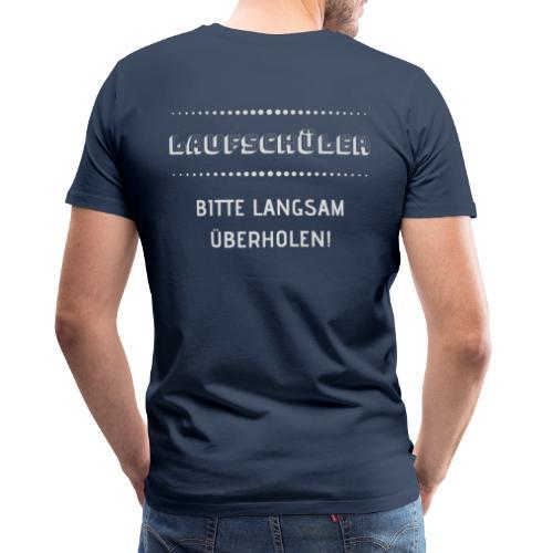 LAUFSCHÜLER BITTE LANGSAM ÜBERHOLEN - Männer Premium T-Shirt