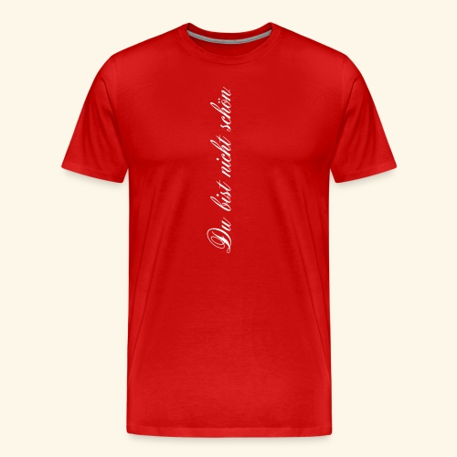 Du bist nicht schön - Männer Premium T-Shirt