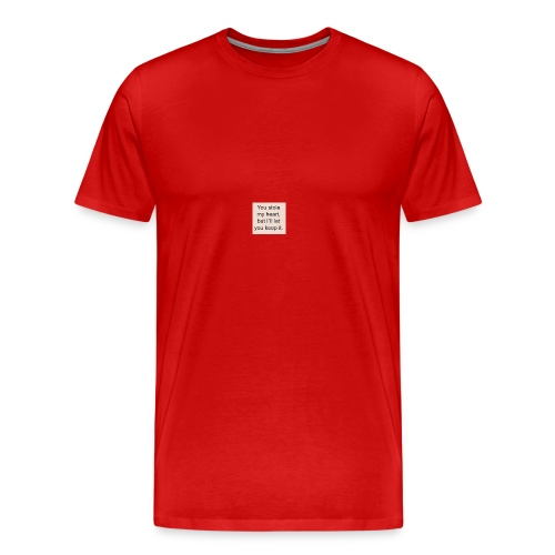 You stole my heart, but I'ill let you keep it. - Men's Premium T-Shirt