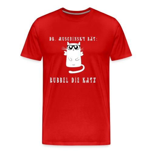 Dr Muschinsky Rubbel die Katz - Lustige Katze - Männer Premium T-Shirt