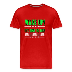 Wake up! It's time to die! Motivation - Männer Premium T-Shirt