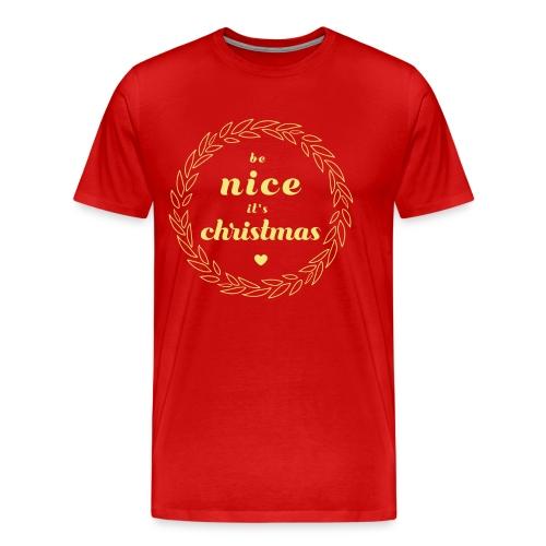 Be Nice it`s Christmas - Männer Premium T-Shirt