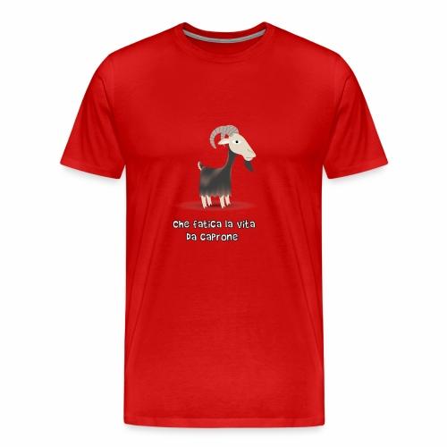 Che Fatica la vita da Caprone - Maglietta Premium da uomo