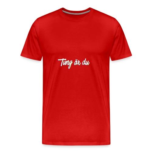 tung är du - Premium-T-shirt herr