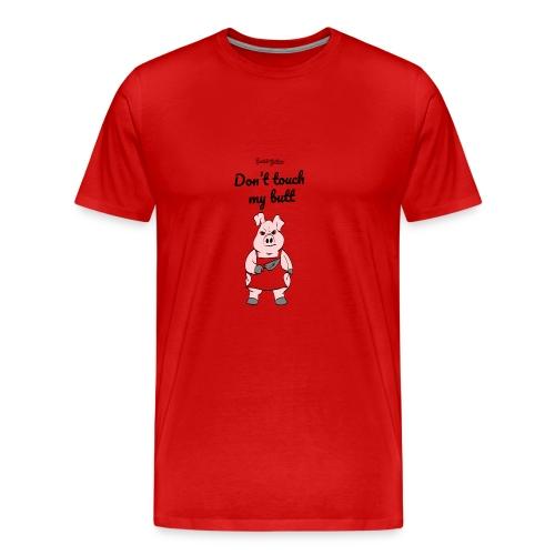dont touch my butt, serial grillaz shirt - Mannen Premium T-shirt
