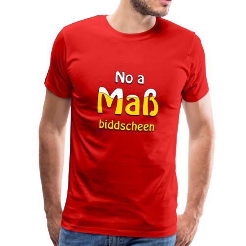 No a Mass biddscheen Bier T Shirt Oktoberfest - Männer Premium T-Shirt
