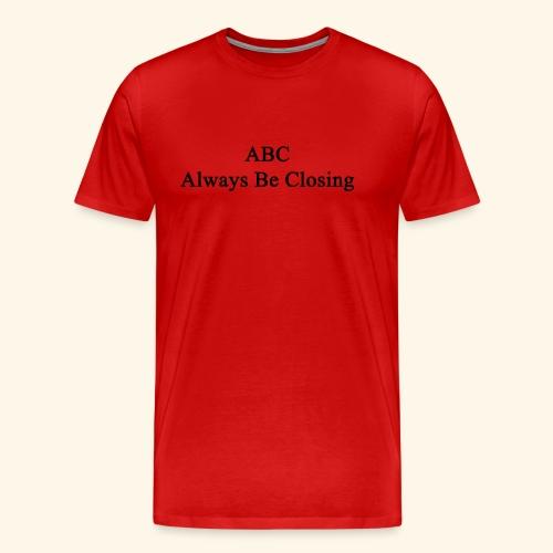 Always Be Closing! - Männer Premium T-Shirt