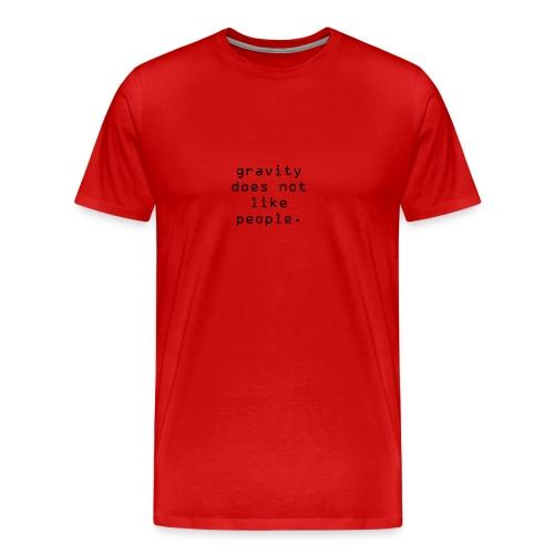 Die Schwerkkraft mag keine Leute - gravity - Männer Premium T-Shirt