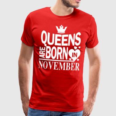 Camisa del cumpleaños - Queens nacen en noviembre - Camiseta premium hombre