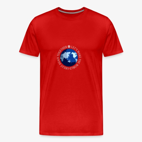 Let s Make The World Great Again Together - T-shirt Premium Homme