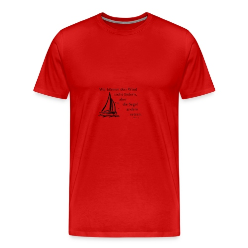 Wir können den Wind nicht ändern, aber die Segel - Männer Premium T-Shirt