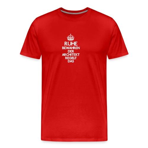 Ruhe bewahren der Architekt regelt das! - Männer Premium T-Shirt