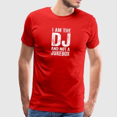 JE SUIS LE DJ ET PAS JUKEBOX - DJ T-SHIRT - T-shirt Premium Homme