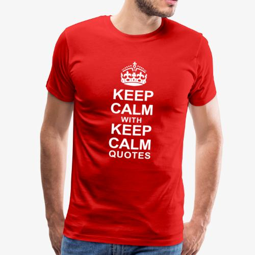 KEEP CALM WITH KEEP CALM QUOTES - Men's Premium T-Shirt