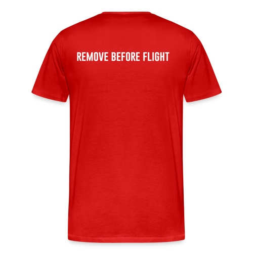 REMOVE BEFORE FLIGHT - Männer Premium T-Shirt