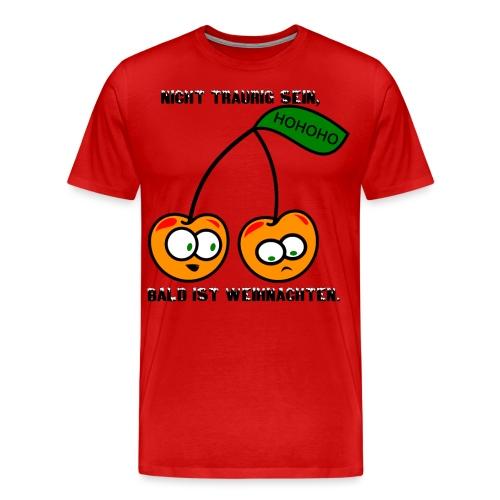 X-MAS Nicht traurig sein, bald ist Weihnachten. - Männer Premium T-Shirt
