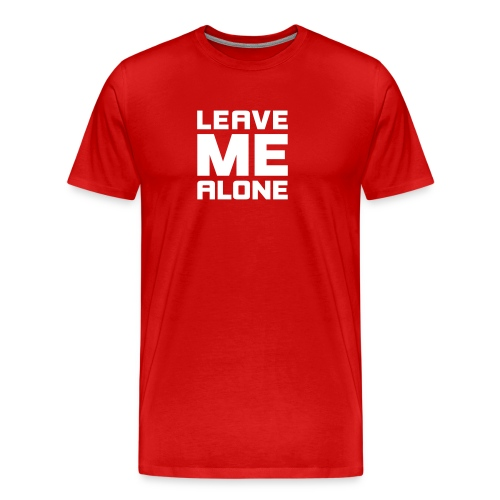 Leave me alone! Lass mich in Ruhe! fuck off hau ab - Men's Premium T-Shirt