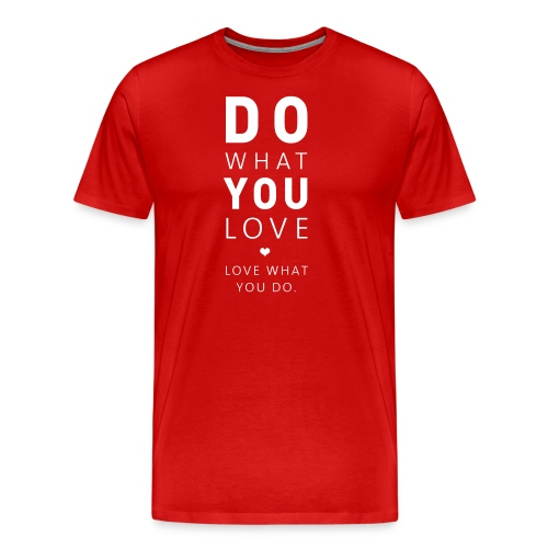 Do What You Love | Love What You Do - Männer Premium T-Shirt