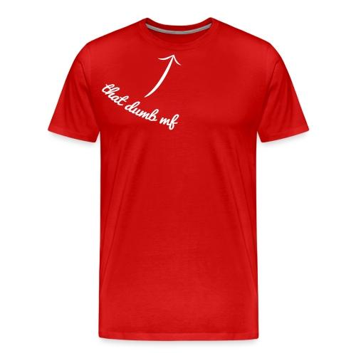 That dumb mf - T-shirt Premium Homme