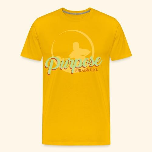 Purpose is an alarm clock to keep reminding you - Männer Premium T-Shirt