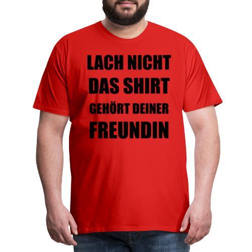 Lach nicht - Männer Premium T-Shirt