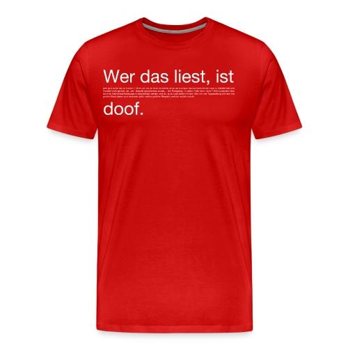 wer das liest, ist doof - Männer Premium T-Shirt
