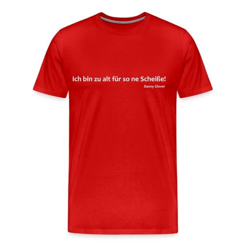 Ich bin zu alt für diese Scheiße - Männer Premium T-Shirt